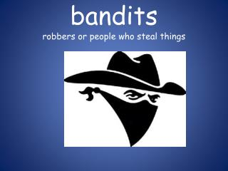 bandits robbers or people who steal things