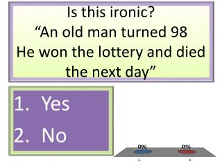 """Is this ironic? """"An old man turned 98 He won the lottery and died the next day"""""""