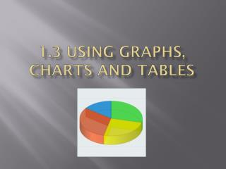 1.3 Using Graphs, Charts and Tables