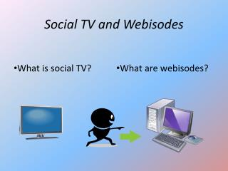 Social TV and  Webisodes