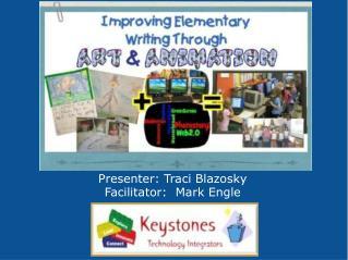Presenter: Traci  Blazosky Facilitator:  Mark Engle