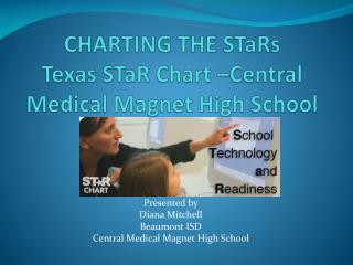 CHARTING THE  STaRs Texas  STaR  Chart –Central Medical Magnet High School