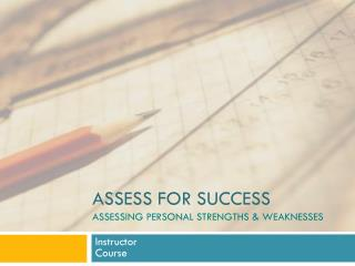 Assess for Success assessing Personal Strengths & Weaknesses