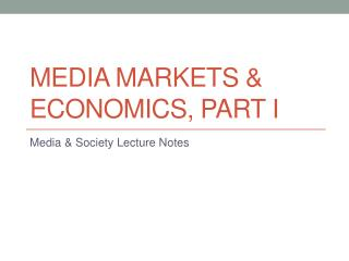 Media Markets  & Economics, part I