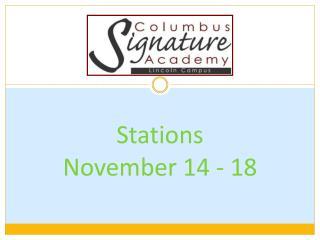 Stations  November 14 - 18