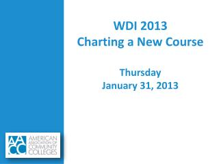 WDI 2013 Charting a New Course Thursday January 31, 2013