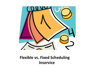 Flexible vs. Fixed Scheduling          		 Inservice