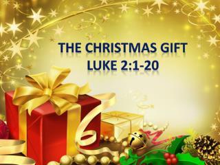 THE CHRISTMAS GIFT LUKE 2:1-20