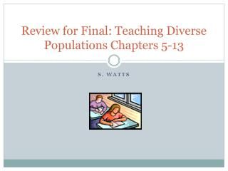 Review for Final: Teaching Diverse Populations Chapters 5-13