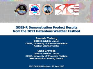 GOES-R Demonstration Product Results  from the 2013 Hazardous Weather Testbed