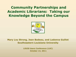 Community Partnerships and Academic Librarians:  Taking our Knowledge Beyond the Campus