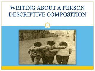 WRITING ABOUT A PERSON DESCRIPTIVE COMPOSITION