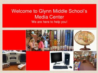 Welcome to Glynn Middle School's  Media Center We are here to help you!