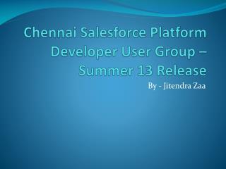 Chennai Salesforce Platform Developer User Group – Summer 13 Release