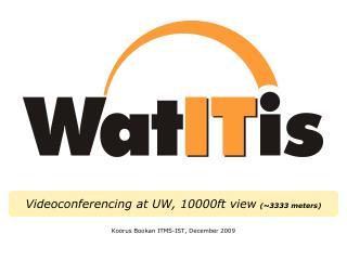 Videoconferencing at UW, 10000ft view (~3333 meters)