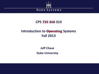 CPS  110 210 310 Introduction to Operating Systems Fall 2013