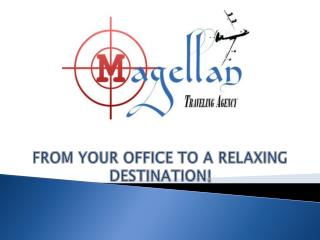 FROM YOUR OFFICE TO A RELAXING DESTINATION !