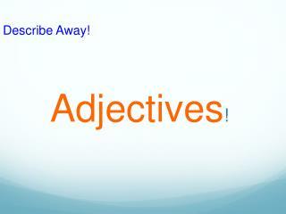 Adjectives !