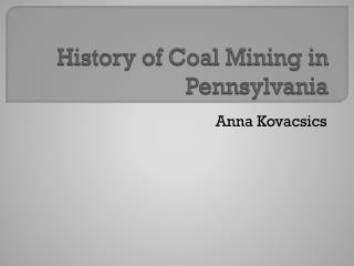 History of Coal  M ining in Pennsylvania