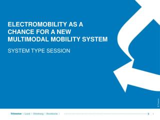 ELECTROMOBILITY AS A CHANCE FOR A NEW MULTIMODAL MOBILITY  SYSTEM