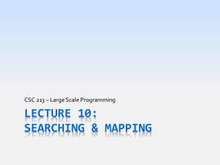 Lecture 10: Searching & Mapping