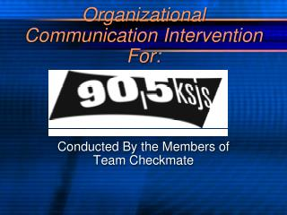 Organizational Communication Intervention For: