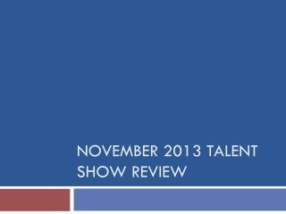 November 2013 Talent Show Review
