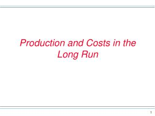 Production and Costs in the Long Run
