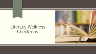 Literacy Wellness       Check-ups