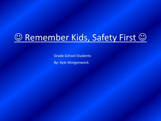   Remember Kids, Safety First  