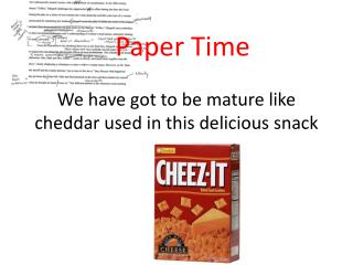 We have got to be mature like cheddar used in this delicious snack