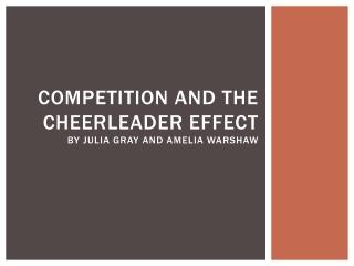 Competition and the cheerleader effect by Julia gray and  amelia warshaw