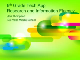 6 th  Grade Tech App  Research and Information Fluency