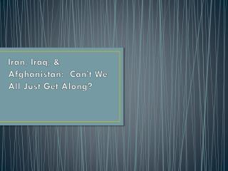 Iran, Iraq, & Afghanistan:  Can�t We All Just Get Along?