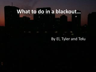 What to do in a blackout…