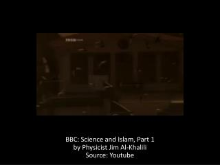 BBC:  Science and  Islam, Part  1 by Physicist Jim Al- Khalili Source:  Youtube