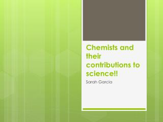 Chemists and their contributions to science!!