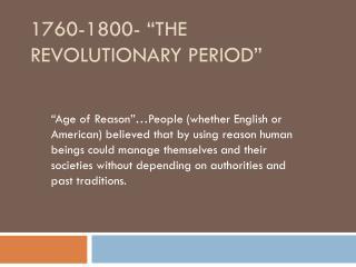 "1760-1800-  ""The  Revolutionary Period"""