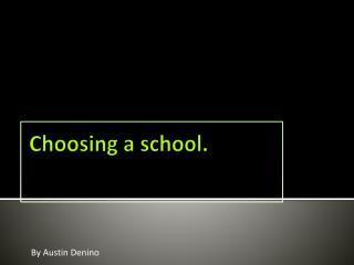 Choosing a school.