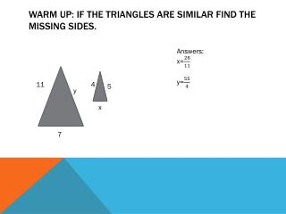 Warm Up: If the triangles are similar find the missing sides.
