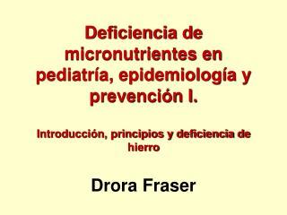 Deficiencia de micronutrientes en pediatr a, epidemiolog a y prevenci n I.  Introducci n, principios y deficiencia de hi