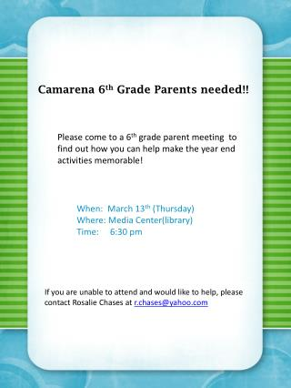 Camarena  6 th  Grade Parents needed!!
