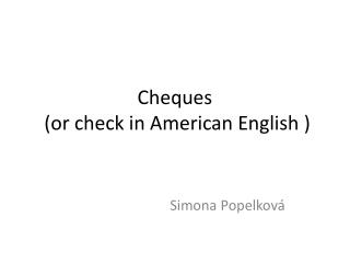 Cheques  (or check in American English )
