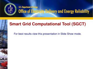 Smart Grid Computational Tool (SGCT ) For best results view this presentation in Slide Show mode.