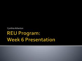 REU Program: Week 6 Presentation