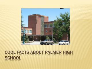 COOL FACTS ABOUT PALMER HIGH SCHOOL