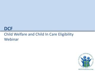 DCF Child Welfare and Child In Care Eligibility  Webinar