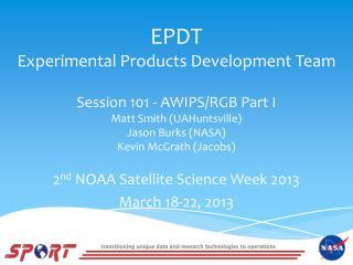 2 nd  NOAA Satellite Science Week 2013 March 18-22, 2013