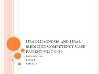 Oral Diagnosis and Oral Medicine Competency Case patient #437-6-75