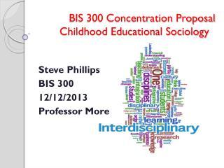 Steve Phillips BIS 300 12/12/2013 Professor More